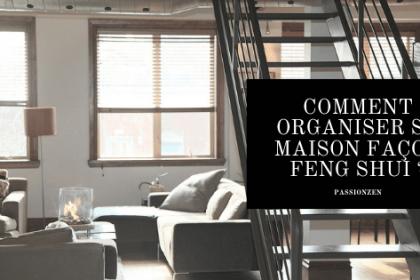 Comment organiser sa maison façon Feng Shui ?