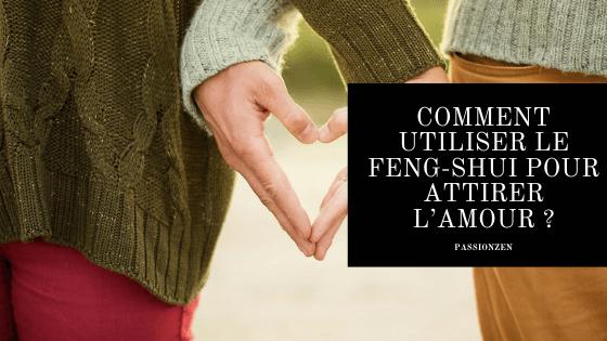 Comment utiliser le Feng-Shui pour attirer l'amour ?
