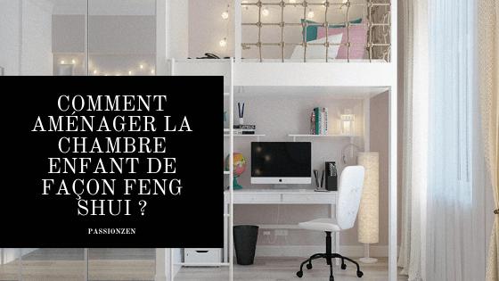 Comment aménager la chambre enfant de façon Feng Shui _