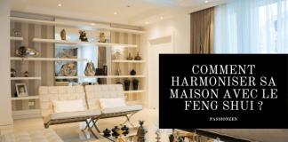 Comment harmoniser sa maison avec le Feng Shui _